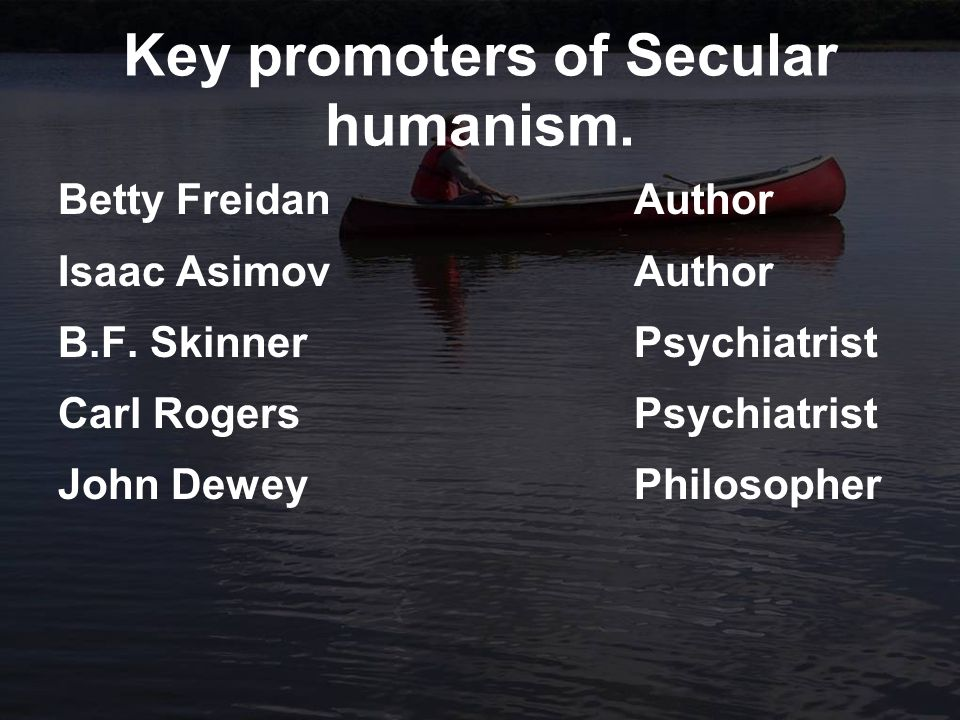 Key promoters of Secular humanism. Betty FreidanAuthor Isaac AsimovAuthor B.F.