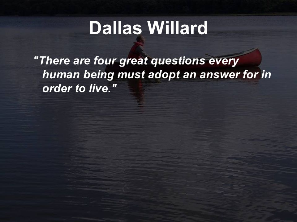 Four great questions worldview questions 4.How do you become a genuinely good person.