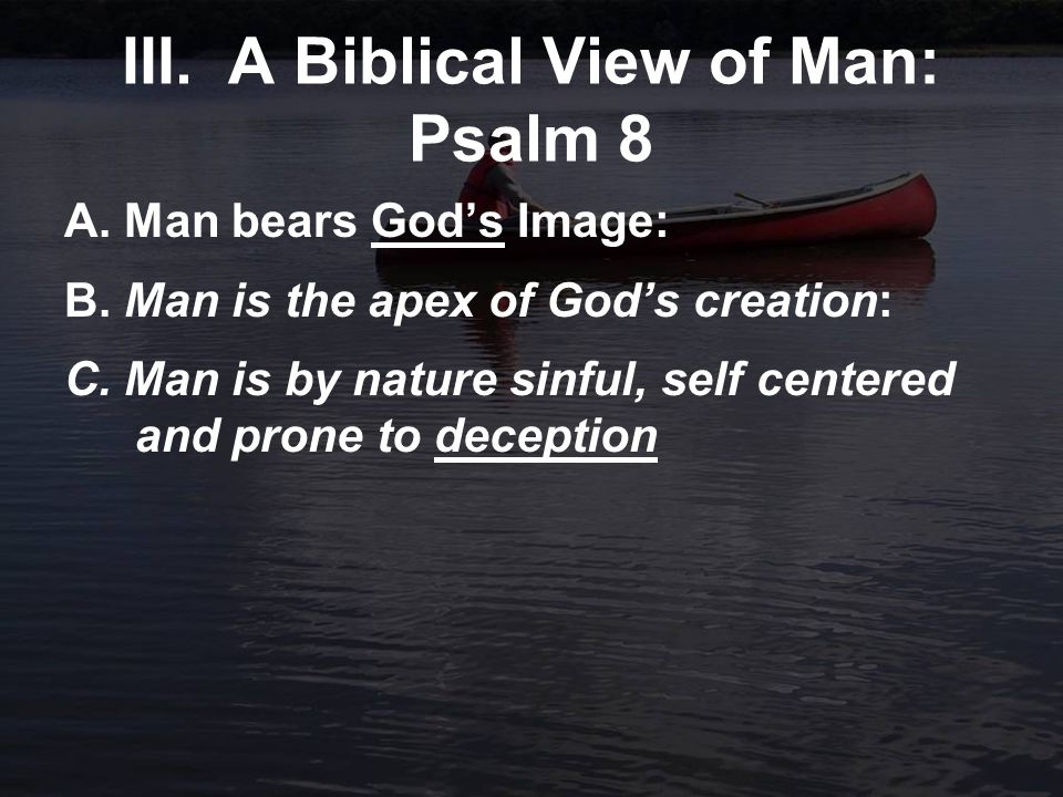 III.A Biblical View of Man: Psalm 8 A. Man bears God's Image: B.