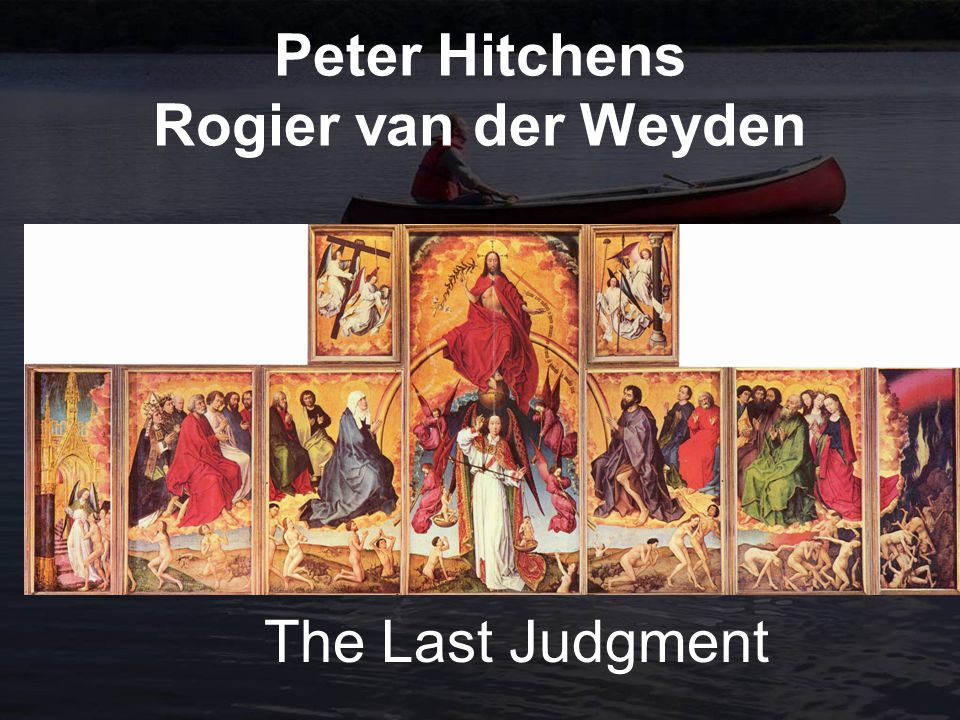 Peter Hitchens Rogier van der Weyden The Last Judgment