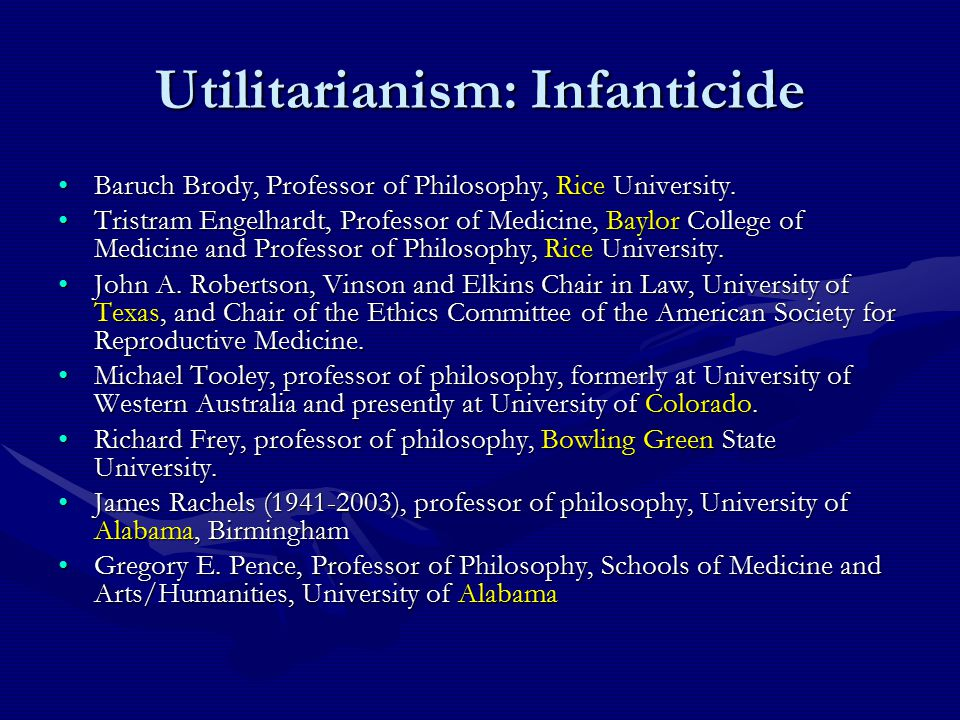 Utilitarianism: Infanticide Baruch Brody, Professor of Philosophy, Rice University.Baruch Brody, Professor of Philosophy, Rice University. Tristram En