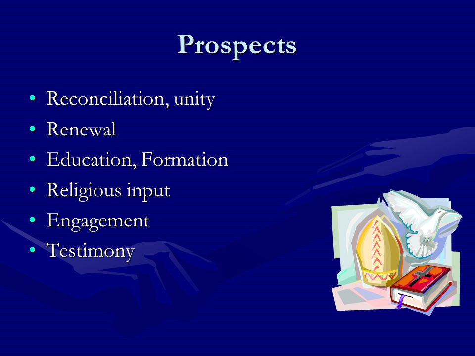 Prospects Reconciliation, unityReconciliation, unity RenewalRenewal Education, FormationEducation, Formation Religious inputReligious input Engagement
