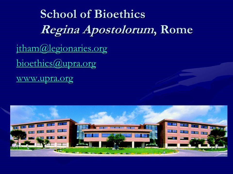 School of Bioethics Regina Apostolorum, Rome jtham@legionaries.org bioethics@upra.org www.upra.org