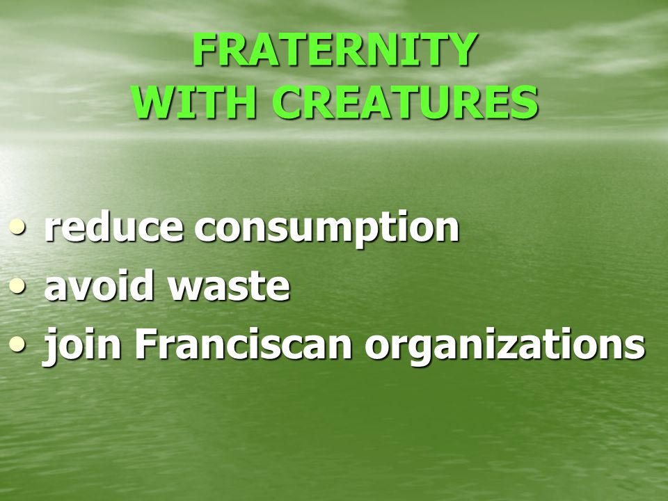 r reduce consumption a avoid waste j join Franciscan organizations