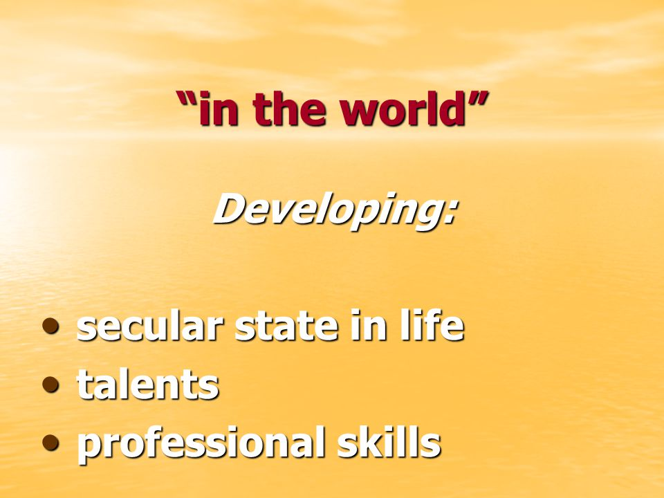 """""""in the world"""" Developing: secular state in life secular state in life talents talents professional skills professional skills"""