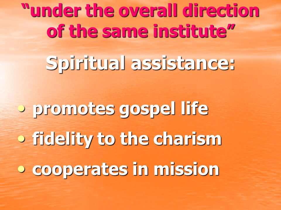 """""""under the overall direction of the same institute"""" Spiritual assistance: promotes gospel life promotes gospel life fidelity to the charism fidelity t"""