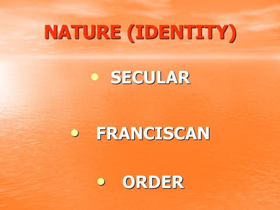 NATURE (IDENTITY) SECULAR SECULAR FRANCISCAN FRANCISCAN ORDER ORDER