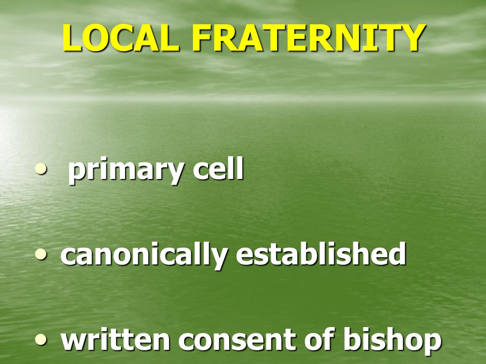 LOCAL FRATERNITY primary cell primary cell canonically established canonically established written consent of bishop written consent of bishop