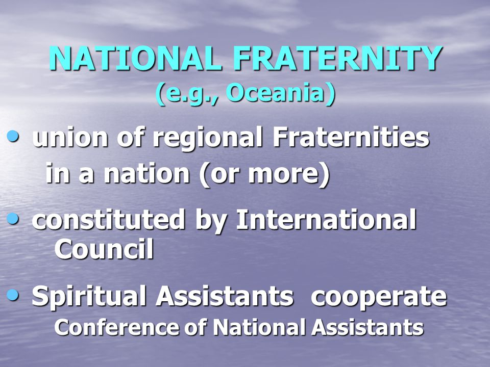 NATIONAL FRATERNITY (e.g., Oceania) union of regional Fraternities union of regional Fraternities in a nation (or more) in a nation (or more) constitu