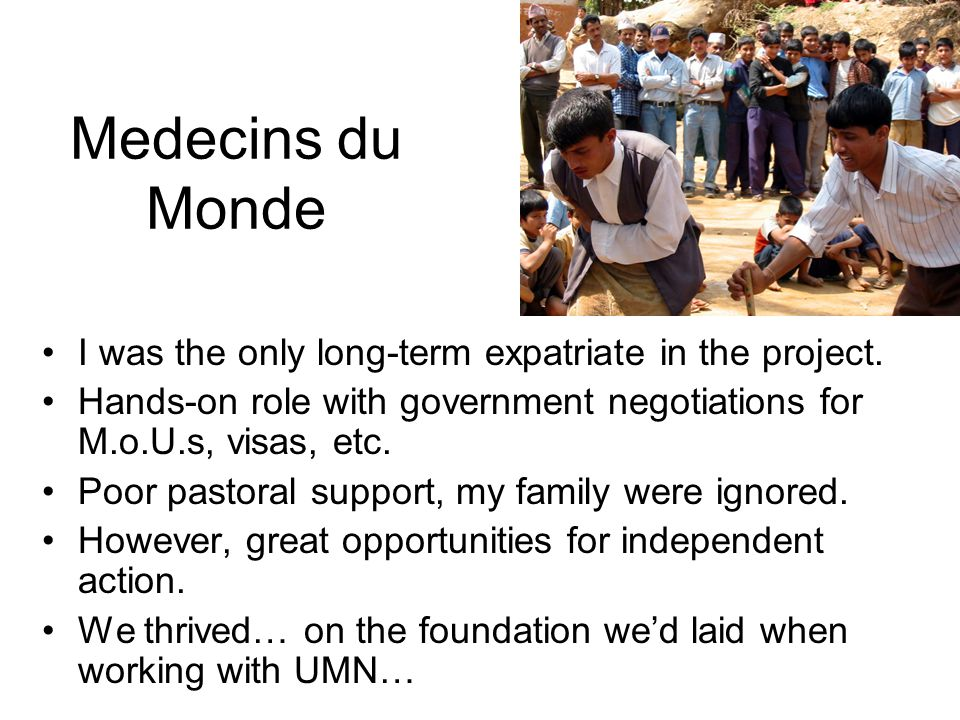 Medecins du Monde I was the only long-term expatriate in the project.