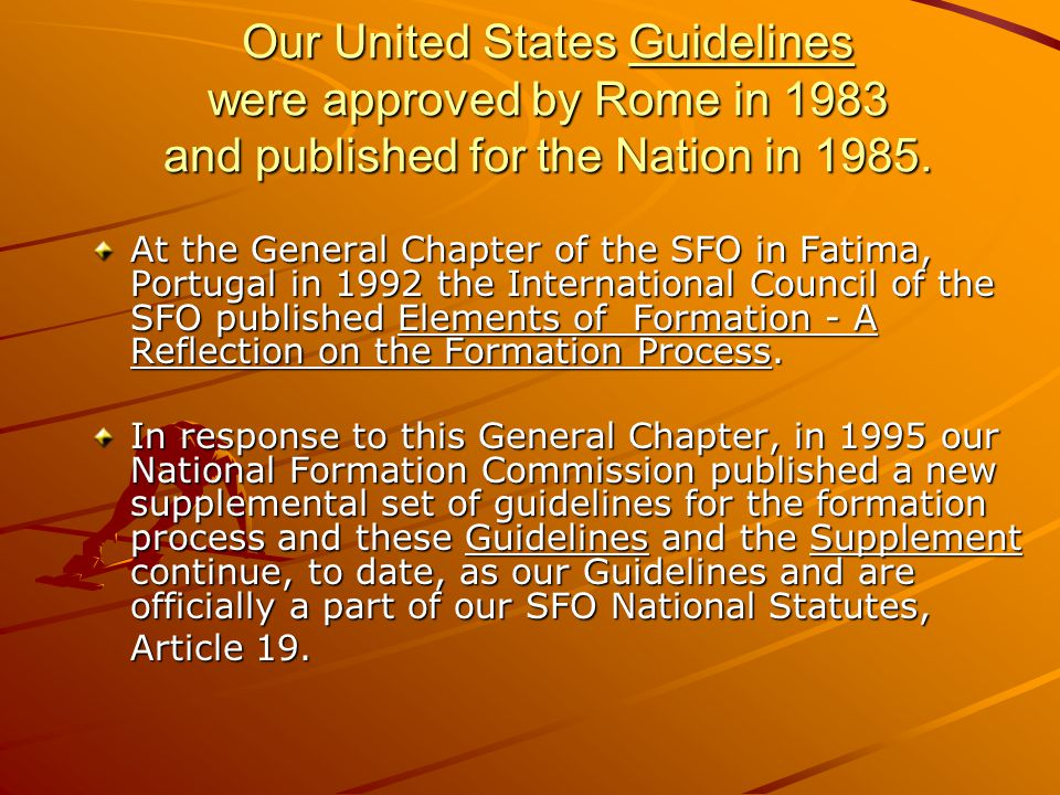 Our United States Guidelines were approved by Rome in 1983 and published for the Nation in 1985. At the General Chapter of the SFO in Fatima, Portugal