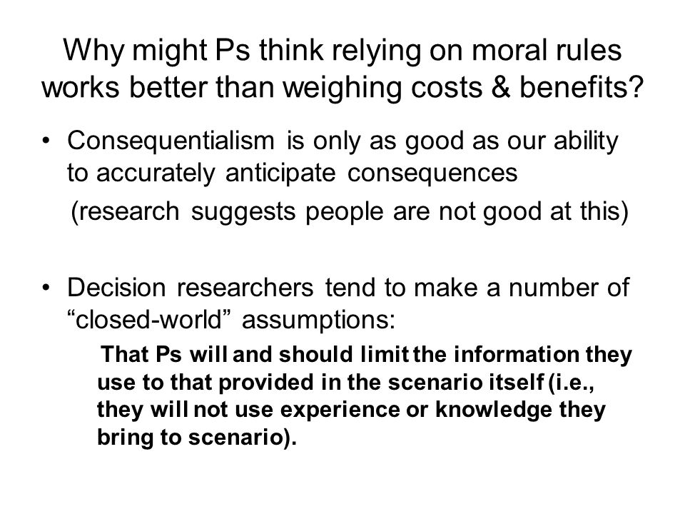 Why might Ps think relying on moral rules works better than weighing costs & benefits.