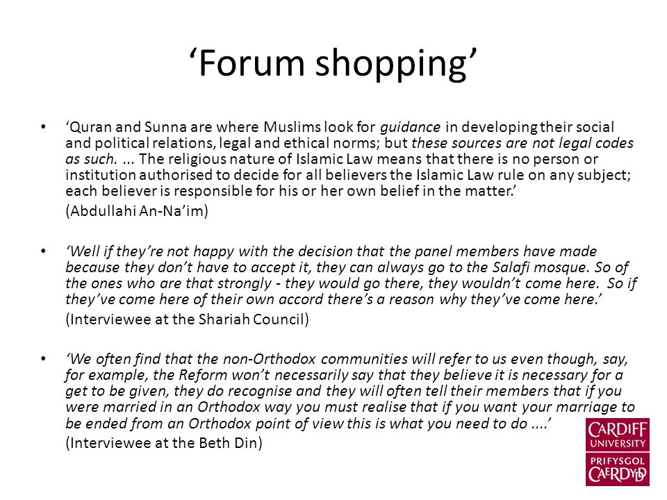 'Forum shopping' 'Quran and Sunna are where Muslims look for guidance in developing their social and political relations, legal and ethical norms; but these sources are not legal codes as such....