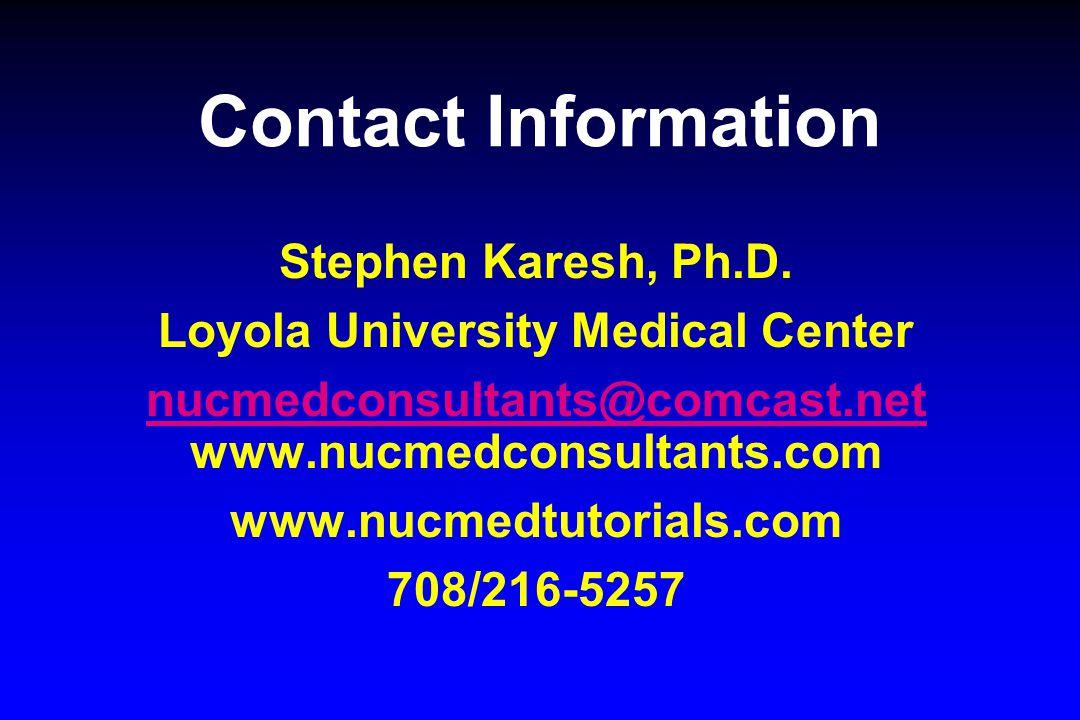 Contact Information Stephen Karesh, Ph.D. Loyola University Medical Center nucmedconsultants@comcast.net nucmedconsultants@comcast.net www.nucmedconsu
