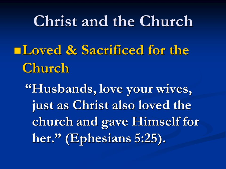 "Christ and the Church Loved & Sacrificed for the Church Loved & Sacrificed for the Church ""Husbands, love your wives, just as Christ also loved the ch"
