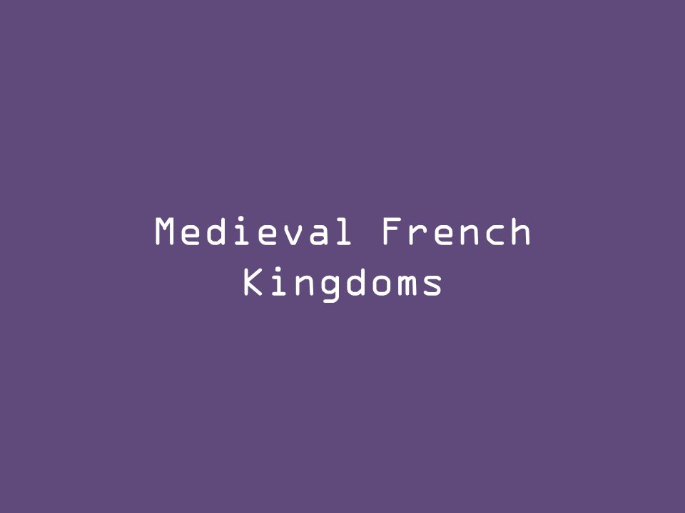 Medieval French Kingdoms