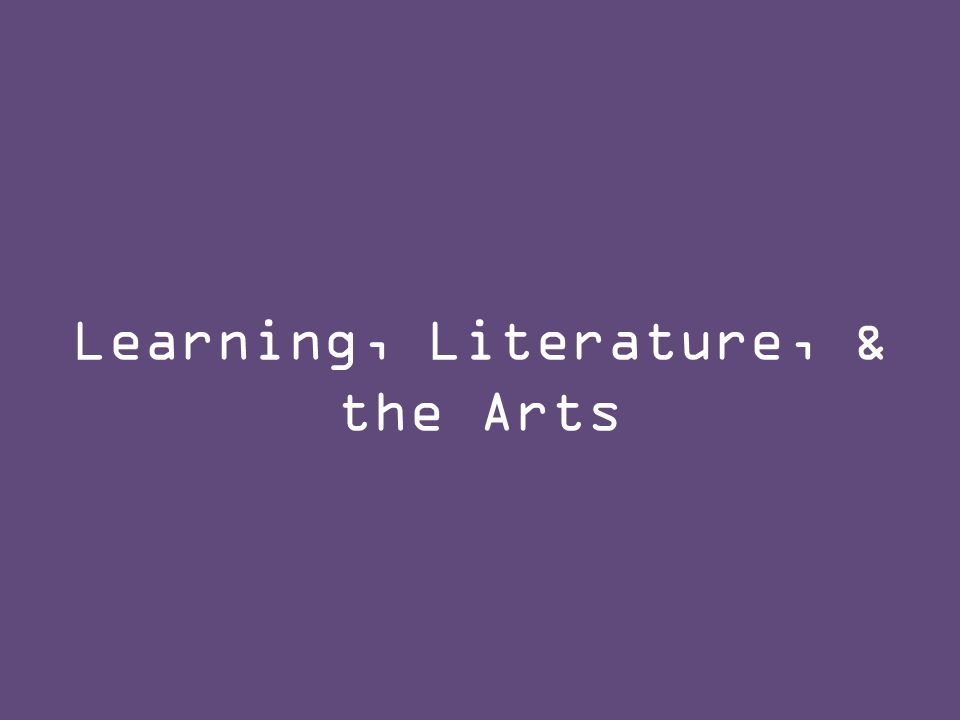 Learning, Literature, & the Arts