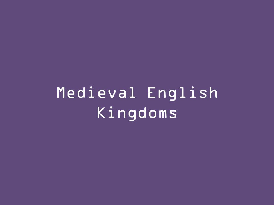 Medieval English Kingdoms