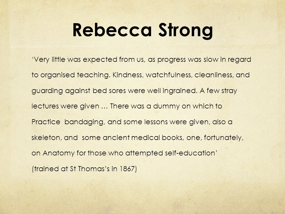 Rebecca Strong 'Very little was expected from us, as progress was slow in regard to organised teaching. Kindness, watchfulness, cleanliness, and guard