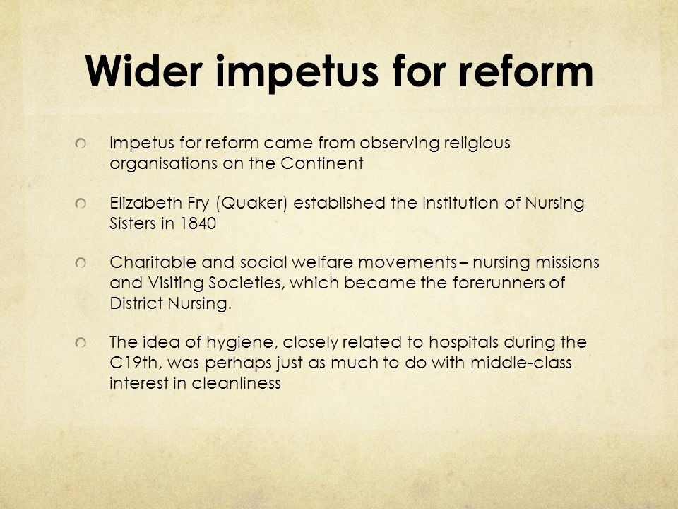 Wider impetus for reform Impetus for reform came from observing religious organisations on the Continent Elizabeth Fry (Quaker) established the Instit