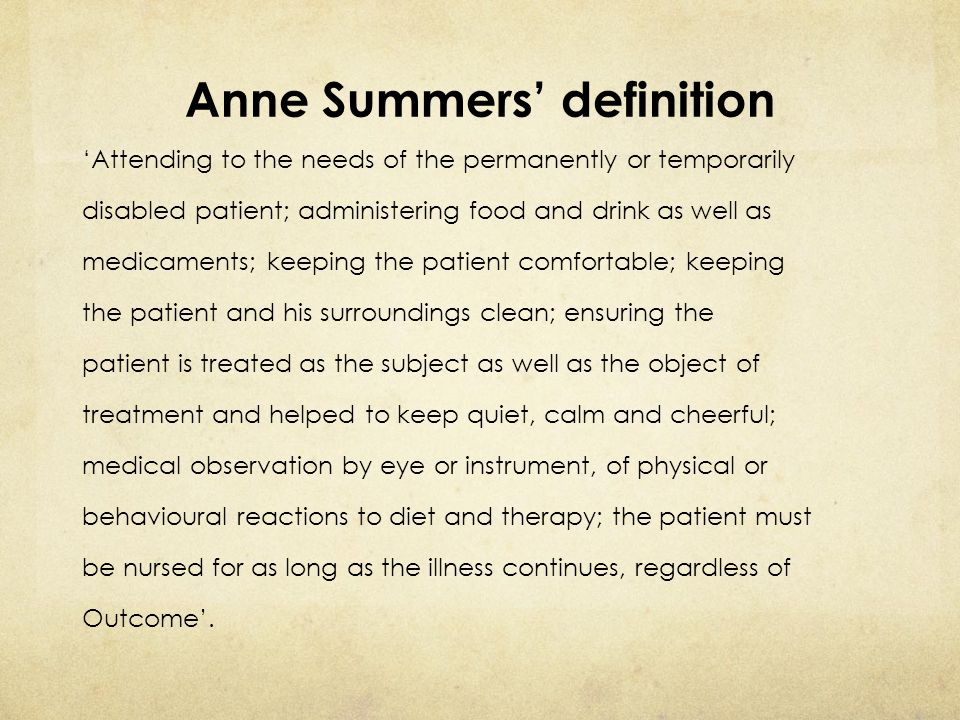 Anne Summers' definition 'Attending to the needs of the permanently or temporarily disabled patient; administering food and drink as well as medicamen
