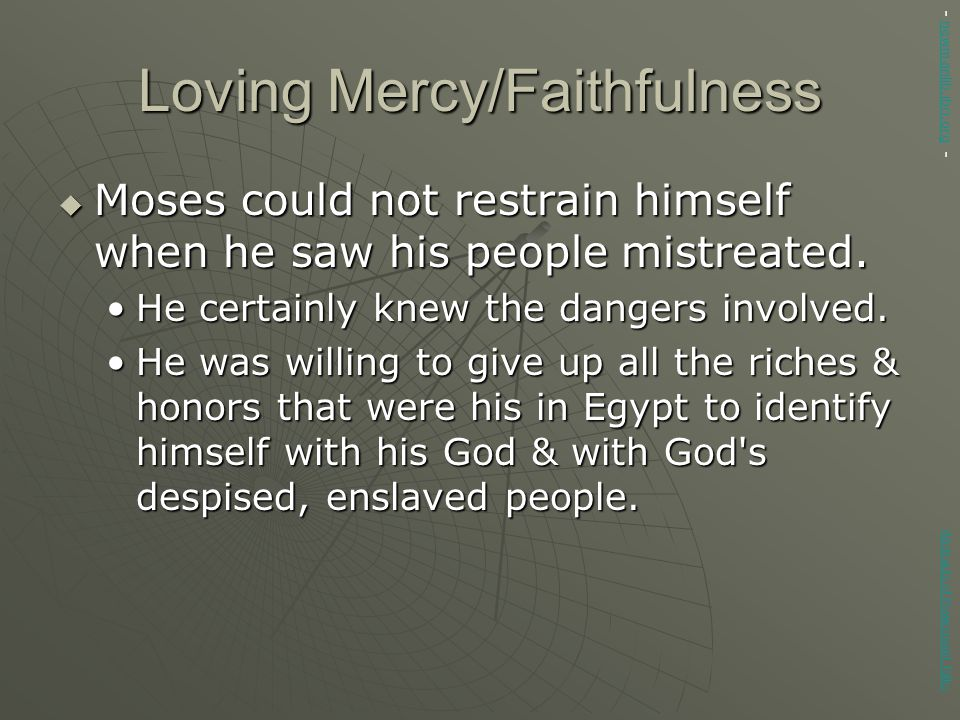 Loving Mercy/Faithfulness  Moses could not restrain himself when he saw his people mistreated.