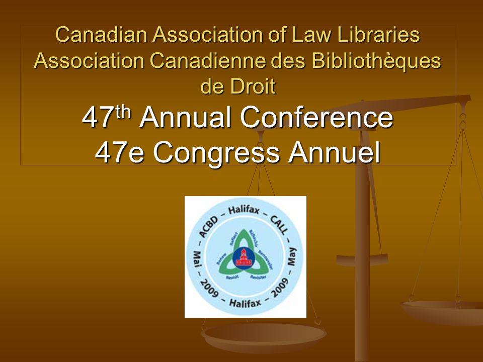 Canadian Association of Law Libraries Association Canadienne des Bibliothèques de Droit 47 th Annual Conference 47e Congress Annuel