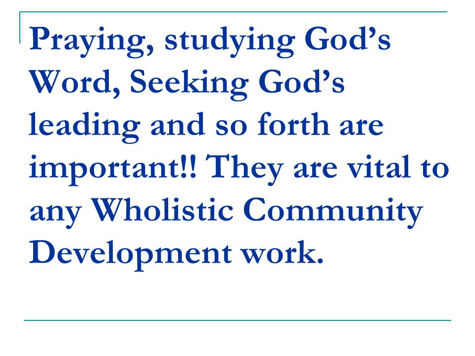 Praying, studying God's Word, Seeking God's leading and so forth are important!.