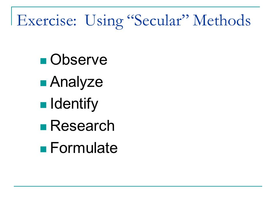 Exercise: Using Secular Methods Observe Analyze Identify Research Formulate