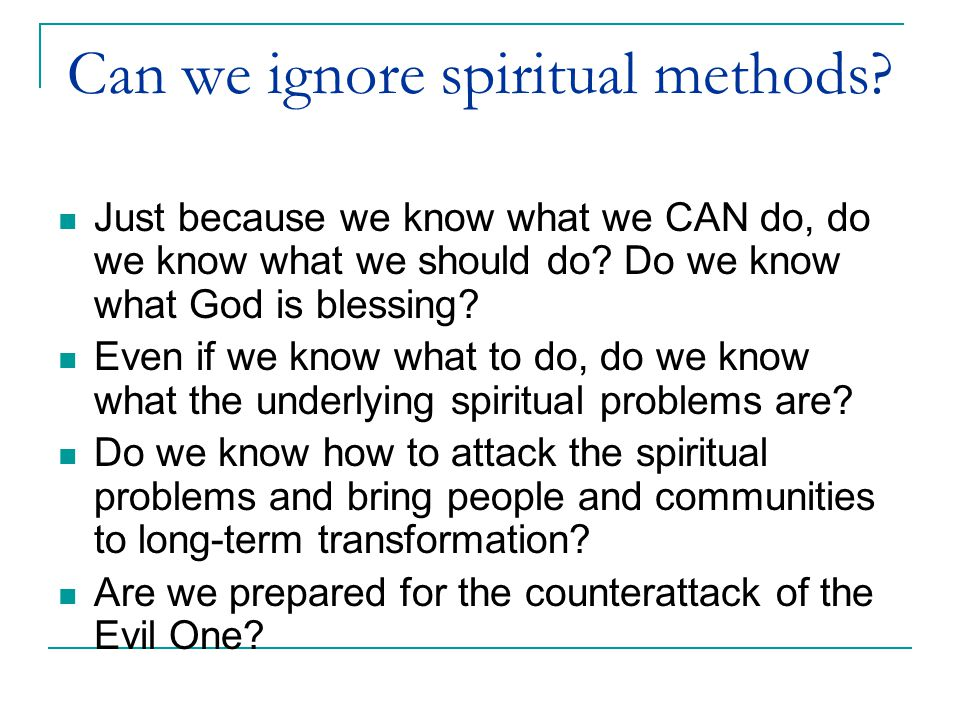 Can we ignore spiritual methods. Just because we know what we CAN do, do we know what we should do.