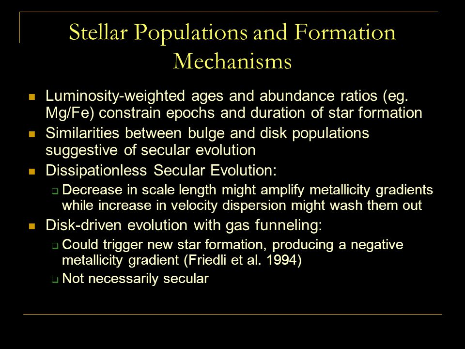 Stellar Populations and Formation Mechanisms Luminosity-weighted ages and abundance ratios (eg. Mg/Fe) constrain epochs and duration of star formation