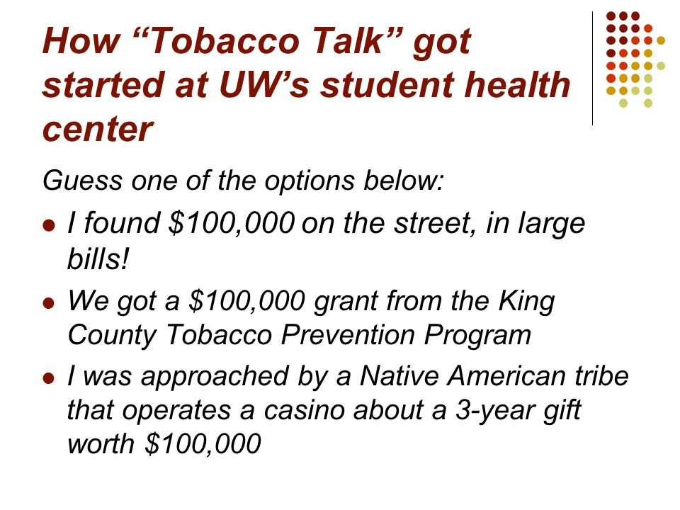 How Tobacco Talk got started at UW's student health center Guess one of the options below: I found $100,000 on the street, in large bills.