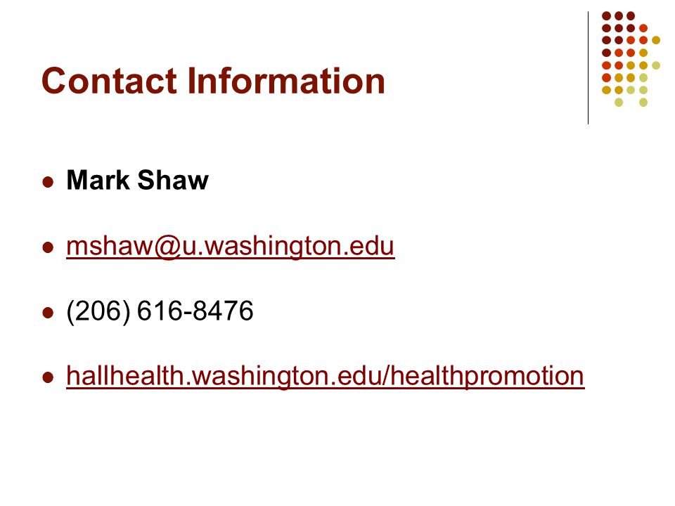 Contact Information Mark Shaw mshaw@u.washington.edu (206) 616-8476 hallhealth.washington.edu/healthpromotion