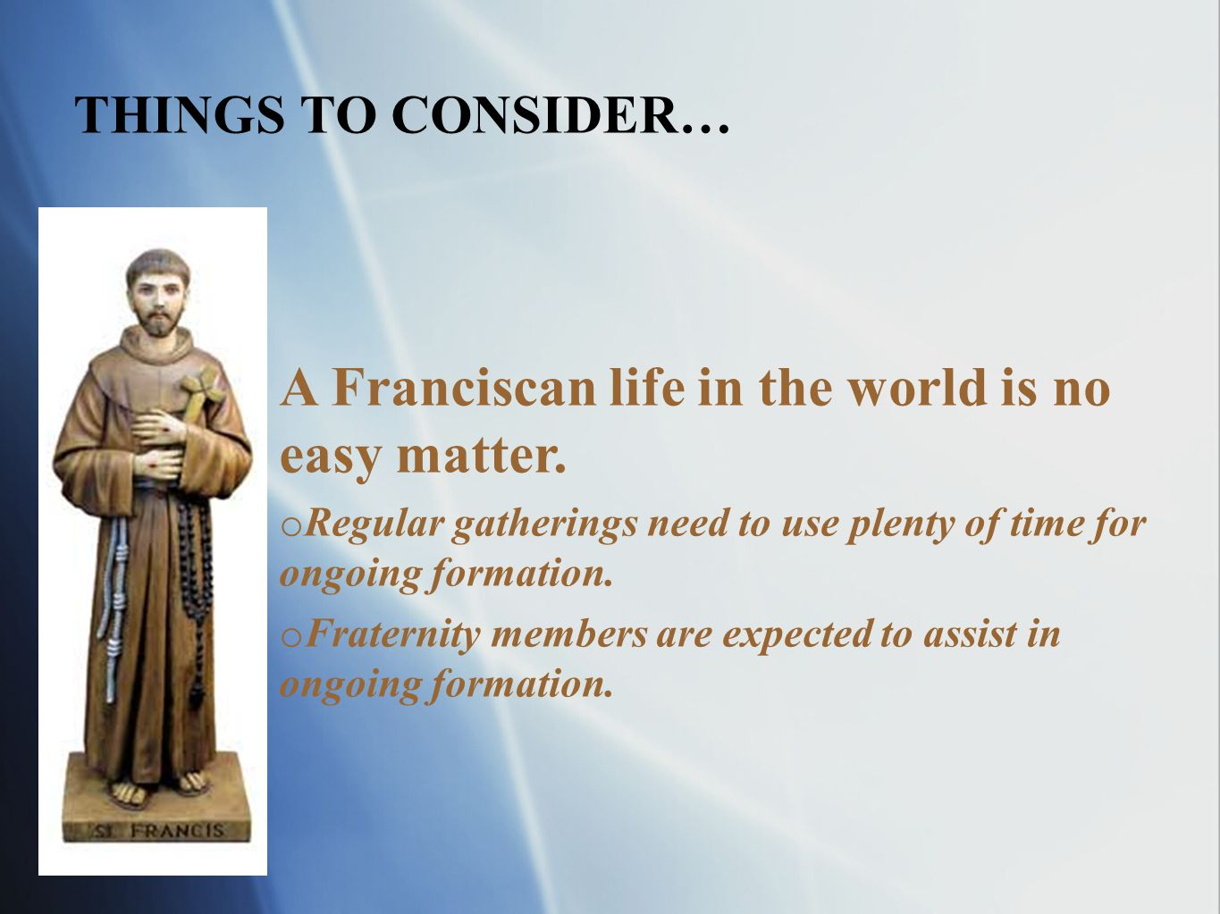 THINGS TO CONSIDER… A Franciscan life in the world is no easy matter.
