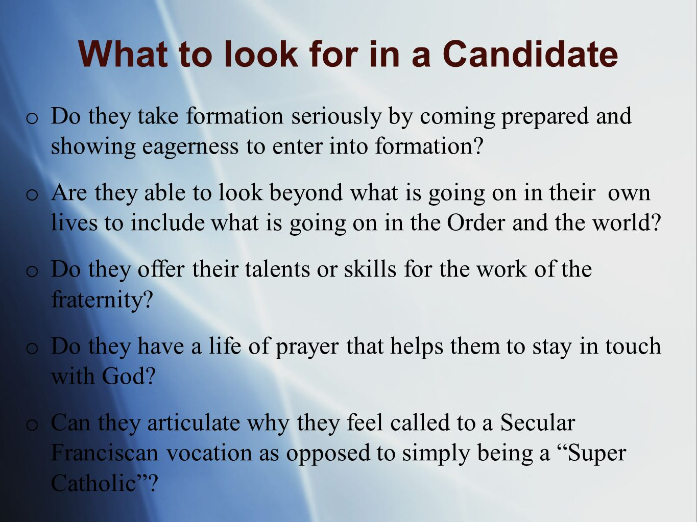 What to look for in a Candidate o Do they take formation seriously by coming prepared and showing eagerness to enter into formation.