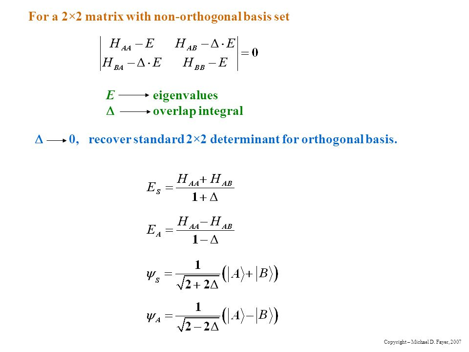 For a 2×2 matrix with non-orthogonal basis set  0, recover standard 2×2 determinant for orthogonal basis. Eeigenvalues  overlap integral Copyright –