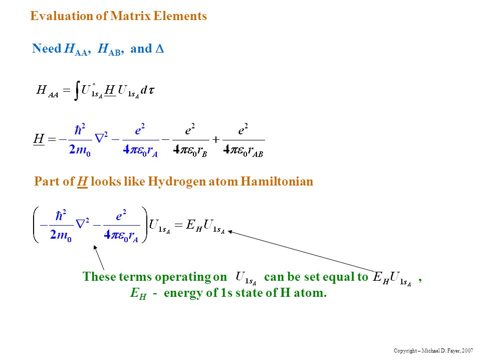 Evaluation of Matrix Elements Need H AA, H AB, and  Part of H looks like Hydrogen atom Hamiltonian These terms operating on can be set equal to, E H