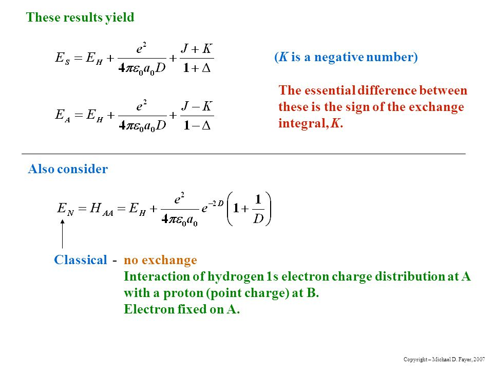 These results yield (K is a negative number) Also consider Classical - no exchange Interaction of hydrogen 1s electron charge distribution at A with a