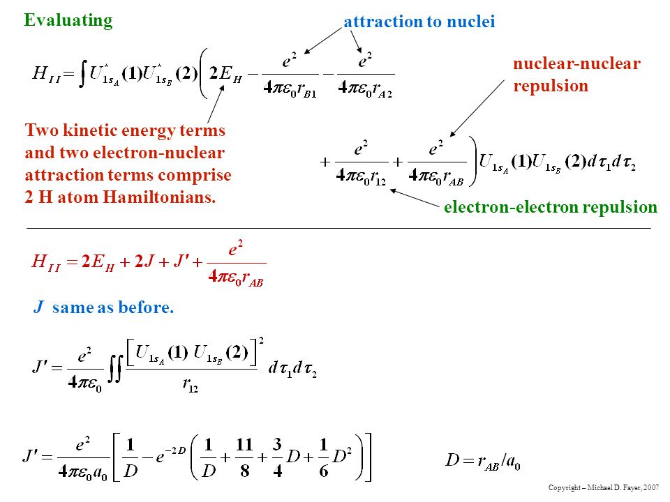 Evaluating Two kinetic energy terms and two electron-nuclear attraction terms comprise 2 H atom Hamiltonians. attraction to nuclei electron-electron r