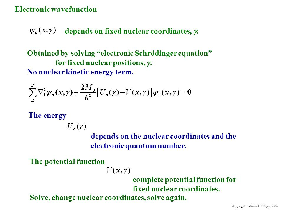 Solve electronic wave equation Nuclear Schrödinger equation becomes - the electronic energy as a function of nuclear coordinates, , acts as the potential function.