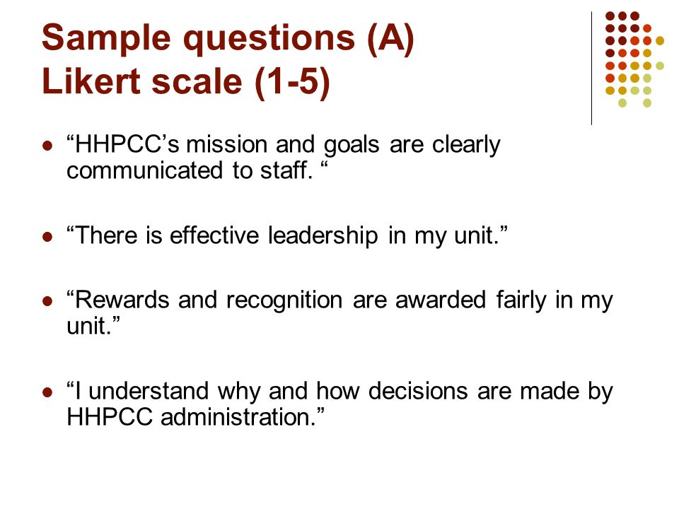 Sample questions (A) Likert scale (1-5) HHPCC's mission and goals are clearly communicated to staff.