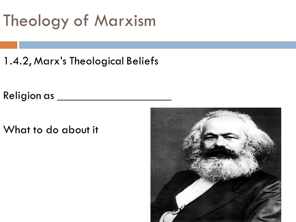 Theology of Marxism 1.4.2, Marx's Theological Beliefs Religion as ___________________ What to do about it