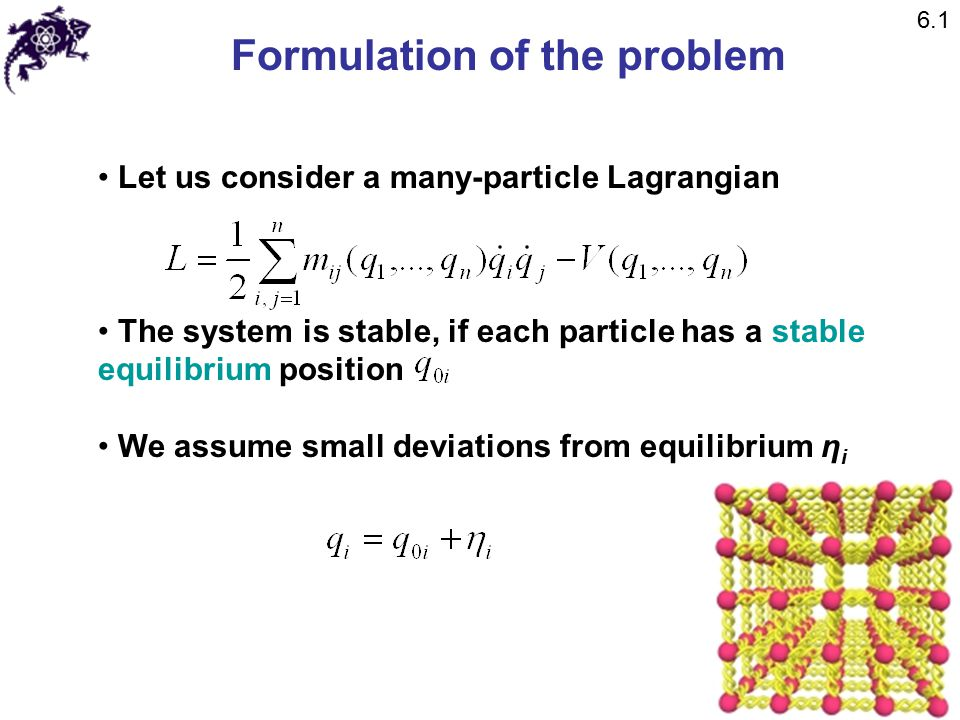 Formulation of the problem Kinetic energy of the system Potential energy of the system 6.1
