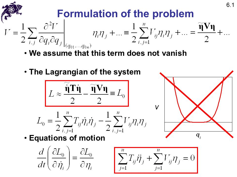 Normal coordinates We have a system of linear ordinary differential equations of the 2 nd order A natural choice of a trial solution Equations of motion result in 6.2 6.3