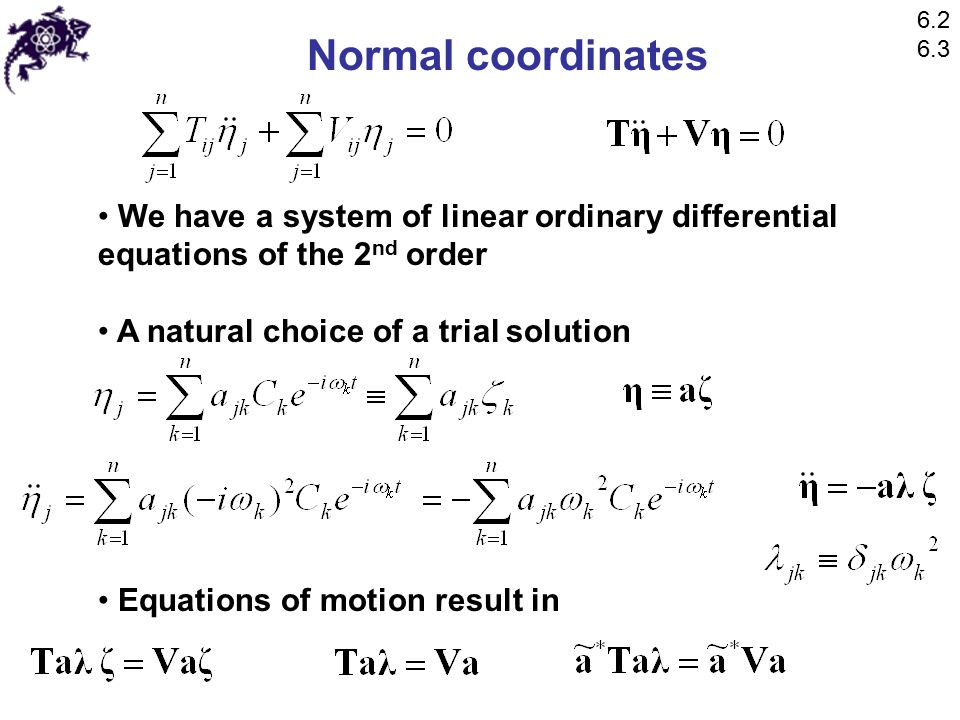 Forced oscillations For open systems, we introduce generalized forces For each generalized coordinate, there is a component of a force We can introduce modified generalized forces for each normal coordinate Total work done Equations of motion: 6.5