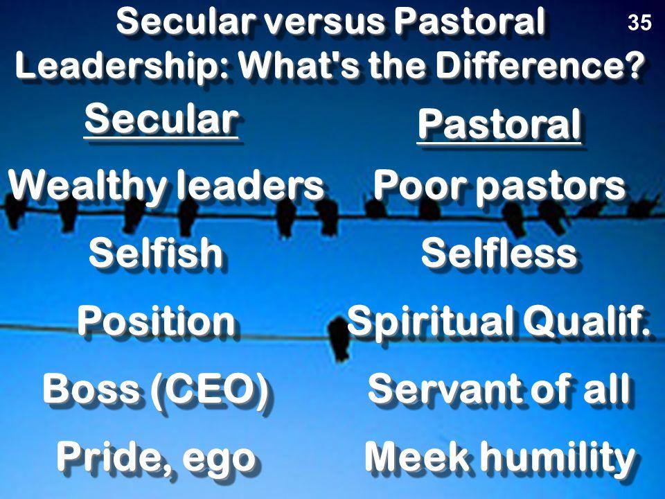 Secular versus Pastoral Leadership: What's the Difference? SecularSecular PastoralPastoral The Key Principle 35 RancherRancherShepherdShepherd Profit