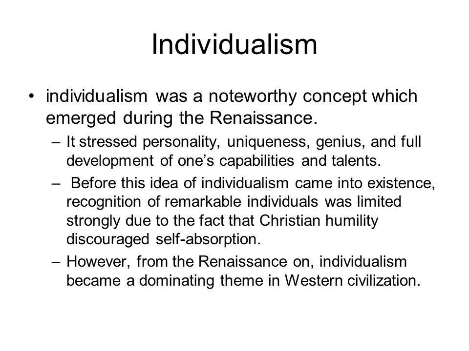 Individualism individualism was a noteworthy concept which emerged during the Renaissance.