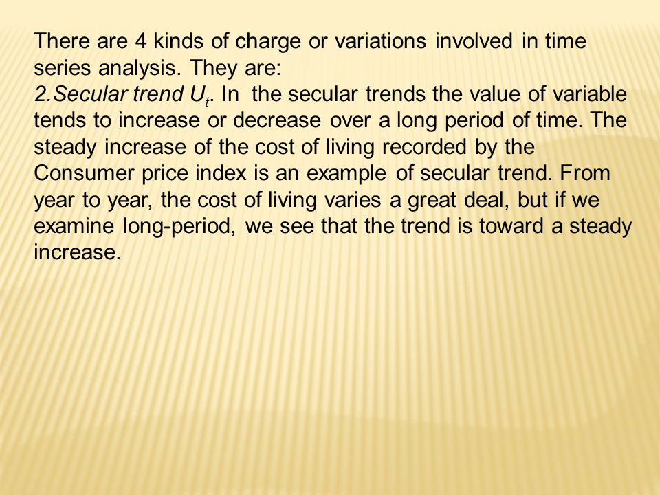 There are 4 kinds of charge or variations involved in time series analysis.