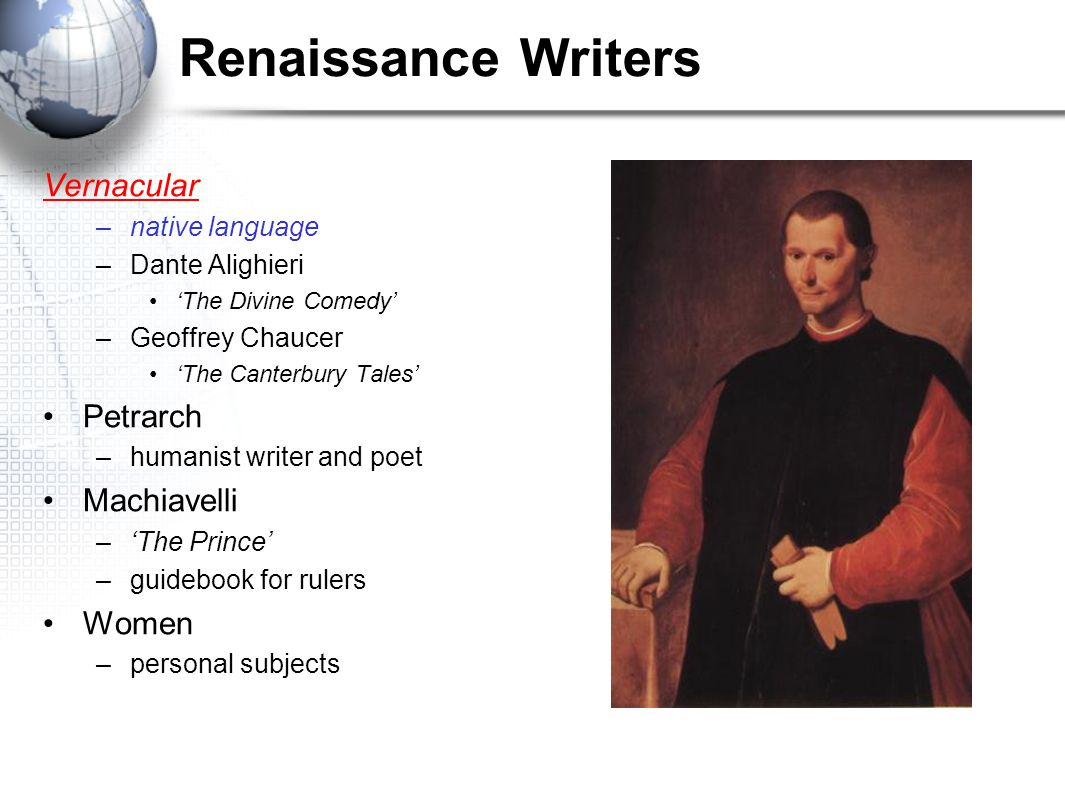 Renaissance Writers Vernacular –native language –Dante Alighieri 'The Divine Comedy' –Geoffrey Chaucer 'The Canterbury Tales' Petrarch –humanist write