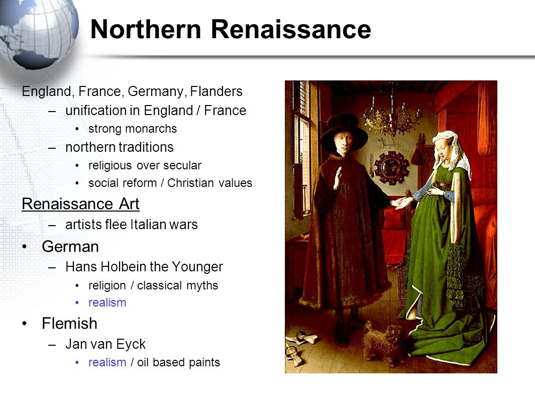 Northern Renaissance England, France, Germany, Flanders –unification in England / France strong monarchs –northern traditions religious over secular s